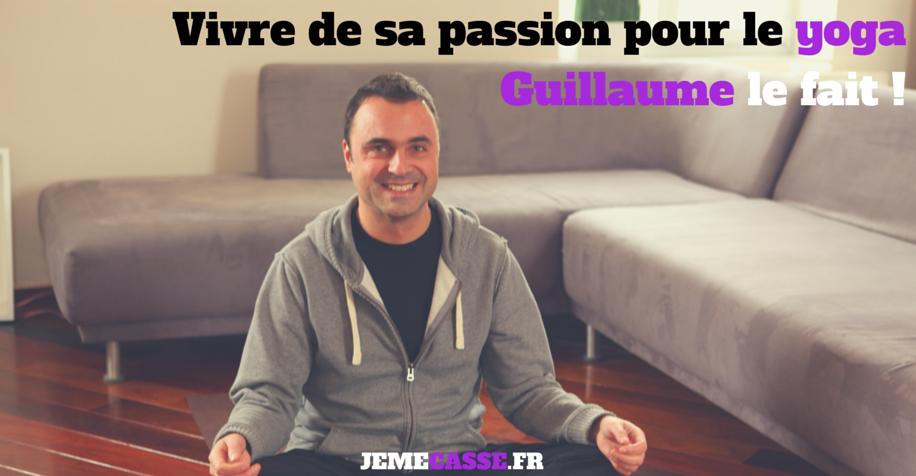 Guillaume - Vivre de sa passion pour le yoga | Je me casse