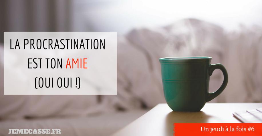 La procrastination est ton amie | Jemecasse