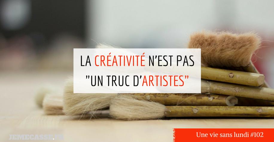 La creativite n'est pas un truc d'artistes | Je me casse
