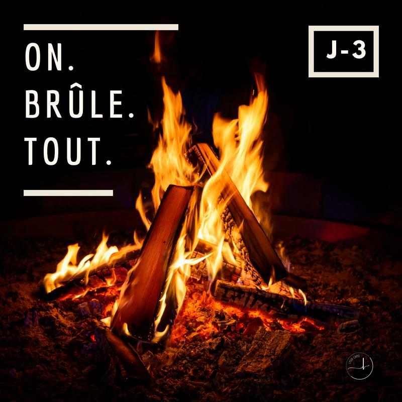 On brûle tout - J-3 - Samedi 11h